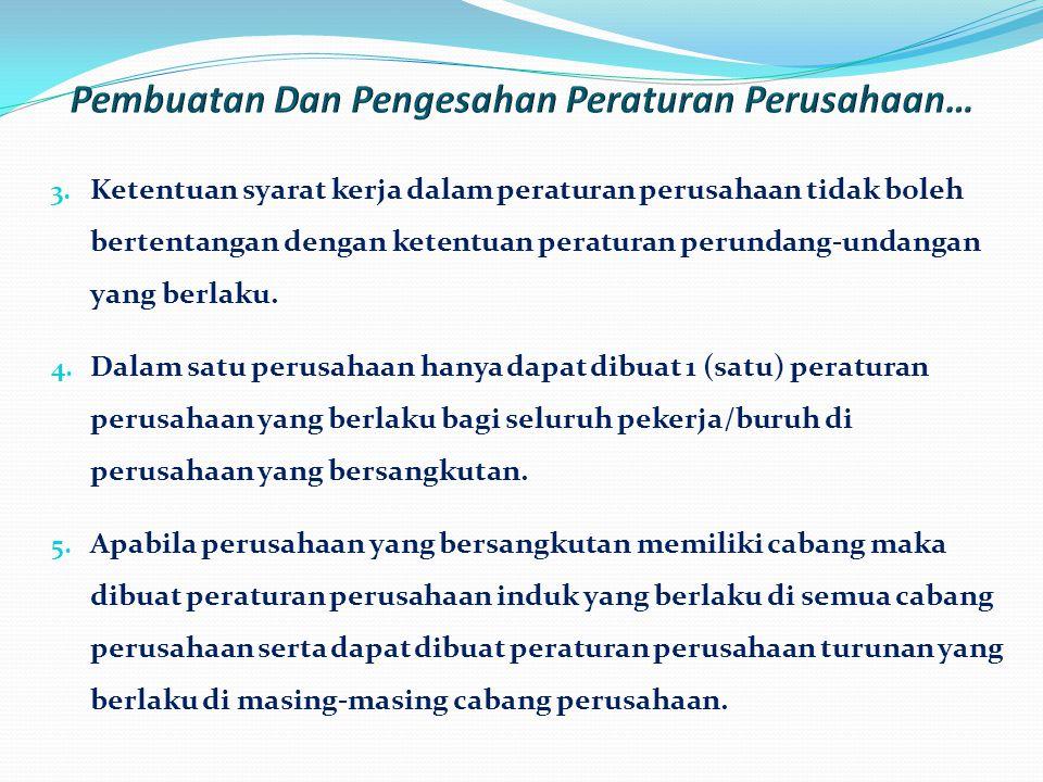 3. Ketentuan syarat kerja dalam peraturan perusahaan tidak boleh bertentangan dengan ketentuan peraturan perundang-undangan yang berlaku. 4. Dalam sat