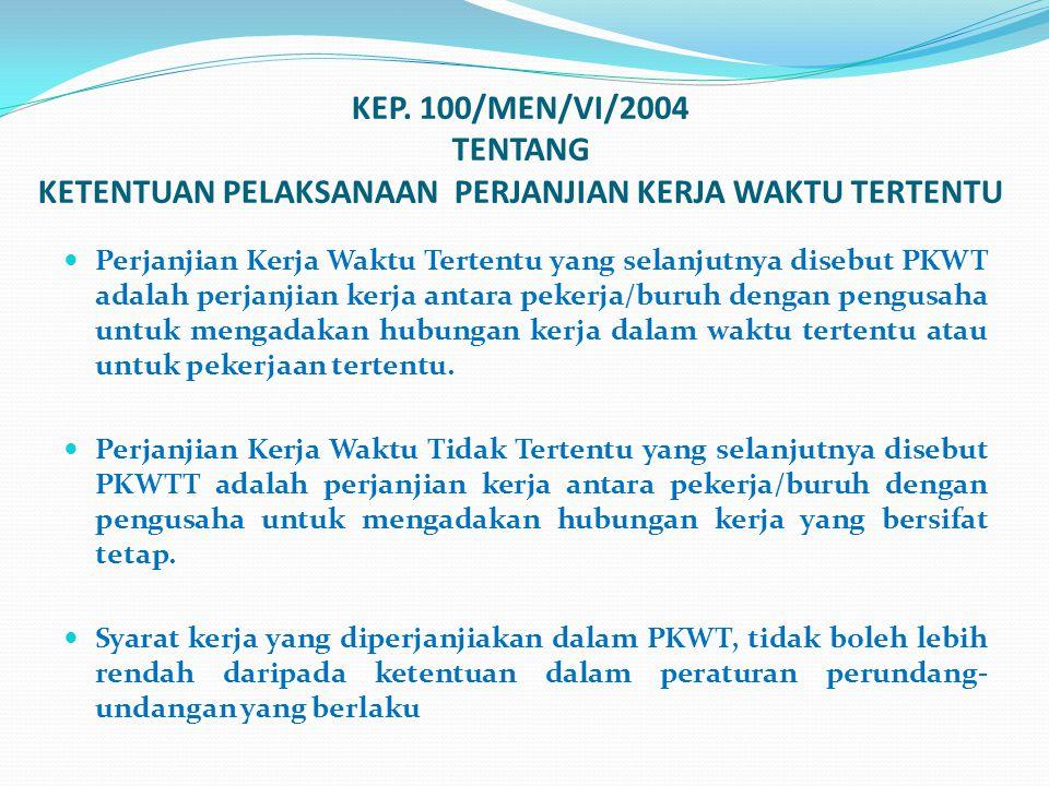 KEP. 100/MEN/VI/2004 TENTANG KETENTUAN PELAKSANAAN PERJANJIAN KERJA WAKTU TERTENTU  Perjanjian Kerja Waktu Tertentu yang selanjutnya disebut PKWT ada