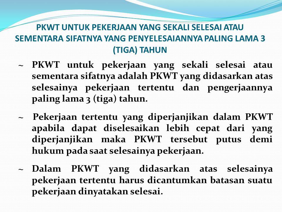 Lanjutan… ~ PKWT yang dibuat berdasarkan selesainya pekerjaan tertentu namun karena kondisi tertentu pekerjaan tersebut belum dapat diselesaikan.