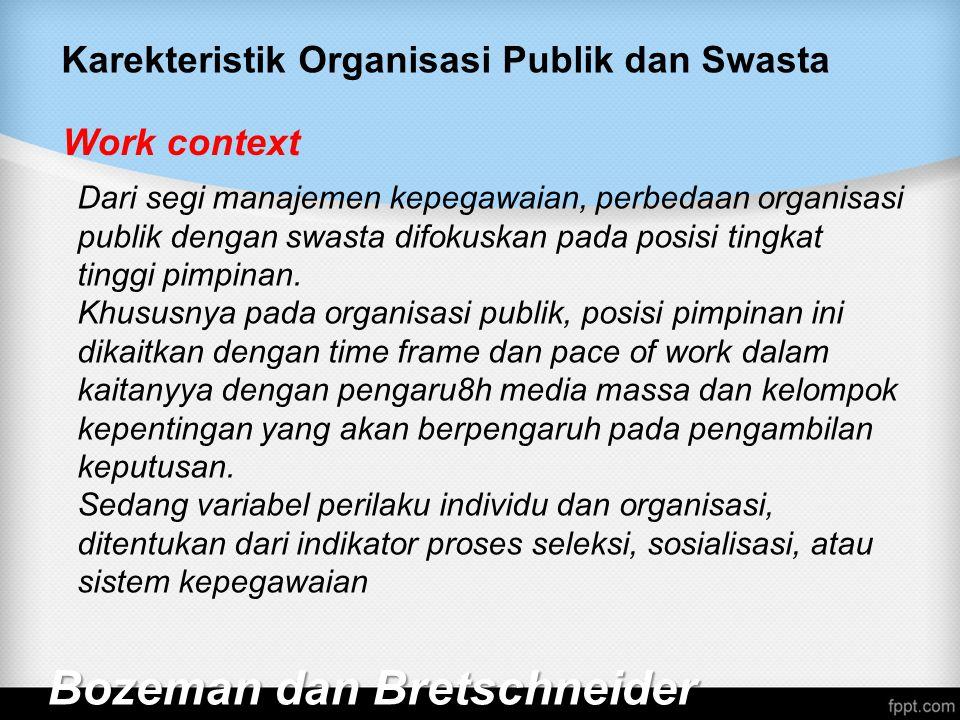 Karekteristik Organisasi Publik dan Swasta Bozeman dan Bretschneider Work context Dari segi manajemen kepegawaian, perbedaan organisasi publik dengan swasta difokuskan pada posisi tingkat tinggi pimpinan.