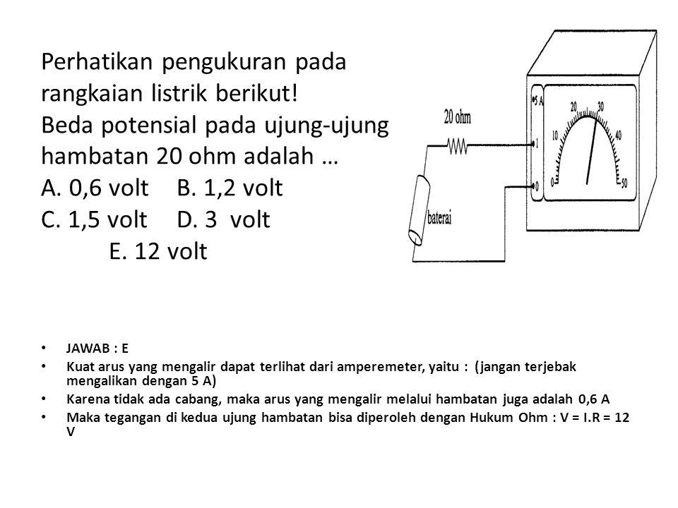 Perhatikan pengukuran pada rangkaian listrik berikut! Beda potensial pada ujung-ujung hambatan 20 ohm adalah … A. 0,6 voltB. 1,2 volt C. 1,5 voltD. 3