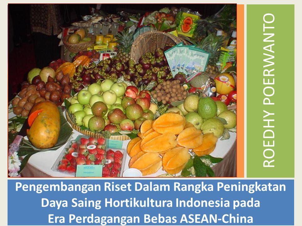 ROEDHY POERWANTO Pengembangan Riset Dalam Rangka Peningkatan Daya Saing Hortikultura Indonesia pada Era Perdagangan Bebas ASEAN-China
