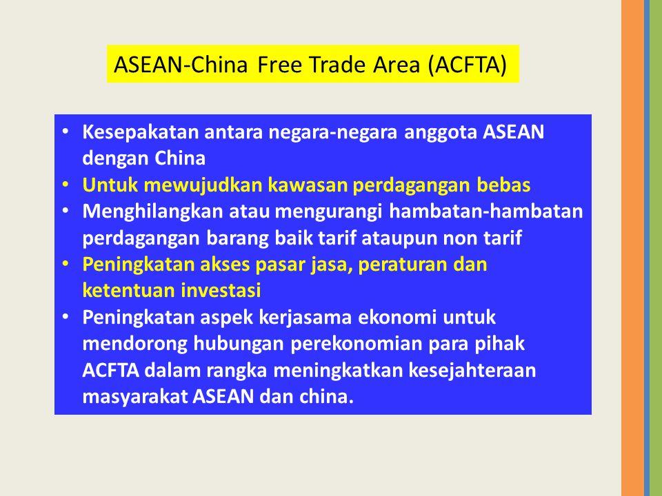 • Kesepakatan antara negara-negara anggota ASEAN dengan China • Untuk mewujudkan kawasan perdagangan bebas • Menghilangkan atau mengurangi hambatan-ha
