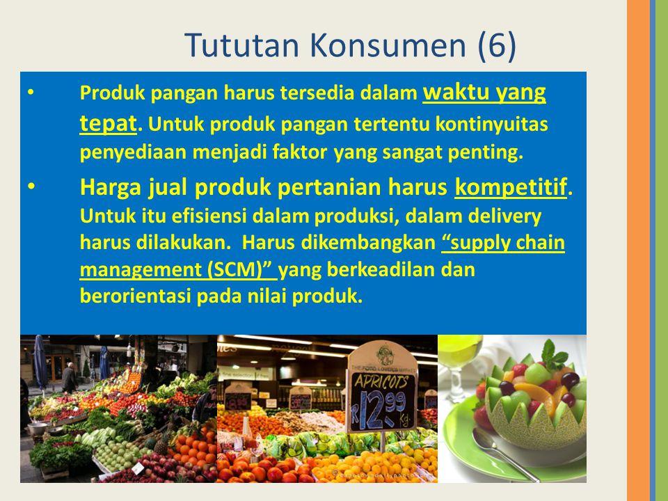 Tututan Konsumen (6) • Produk pangan harus tersedia dalam waktu yang tepat. Untuk produk pangan tertentu kontinyuitas penyediaan menjadi faktor yang s