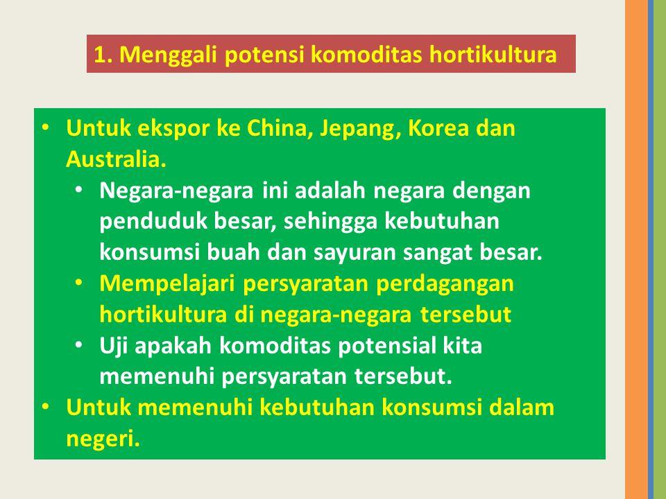 • Untuk ekspor ke China, Jepang, Korea dan Australia. • Negara-negara ini adalah negara dengan penduduk besar, sehingga kebutuhan konsumsi buah dan sa