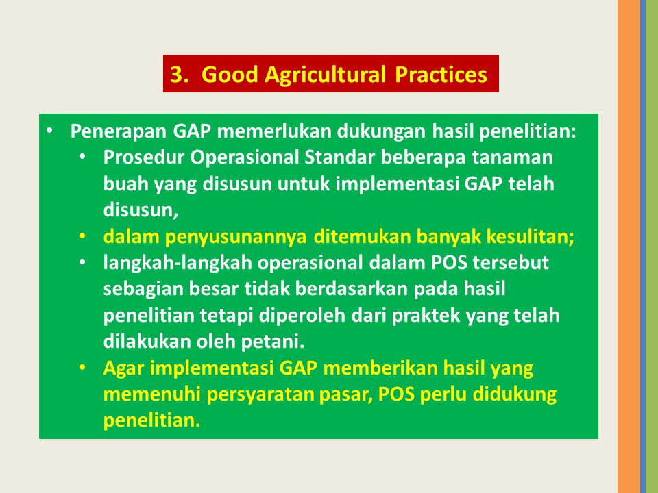 • Penerapan GAP memerlukan dukungan hasil penelitian: • Prosedur Operasional Standar beberapa tanaman buah yang disusun untuk implementasi GAP telah d