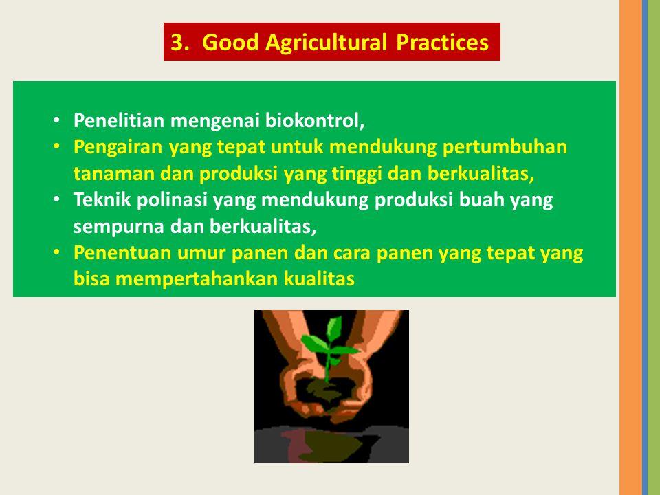 • Penelitian mengenai biokontrol, • Pengairan yang tepat untuk mendukung pertumbuhan tanaman dan produksi yang tinggi dan berkualitas, • Teknik polina