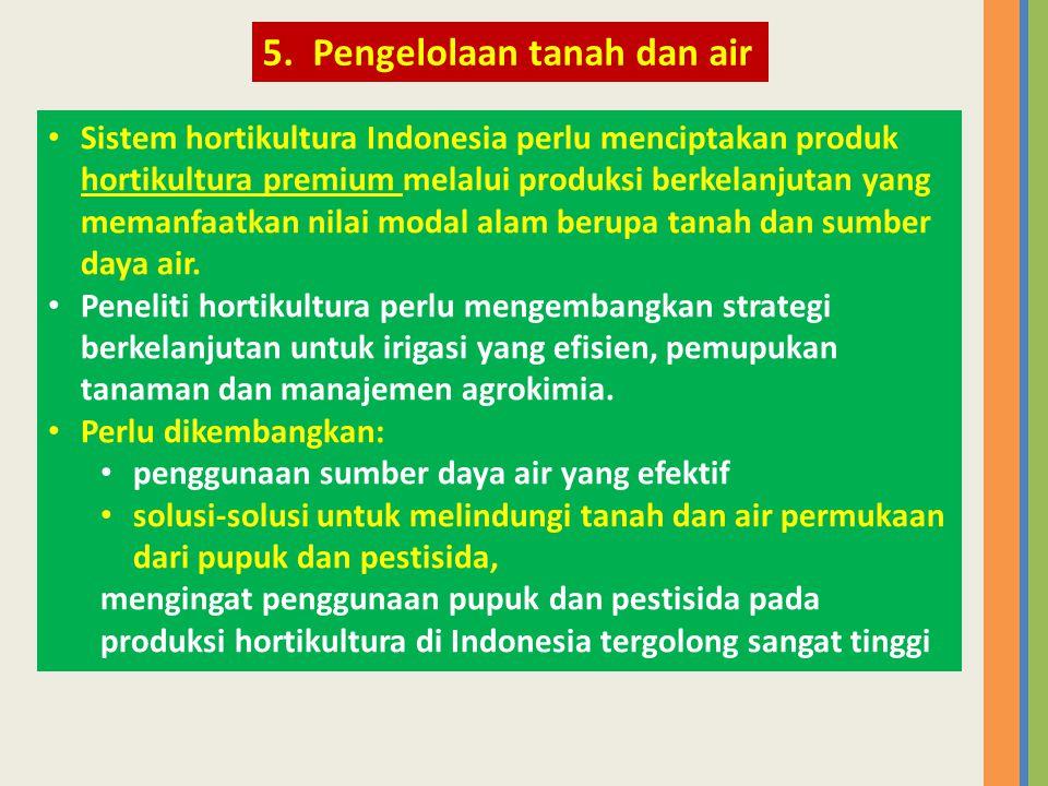 • Sistem hortikultura Indonesia perlu menciptakan produk hortikultura premium melalui produksi berkelanjutan yang memanfaatkan nilai modal alam berupa