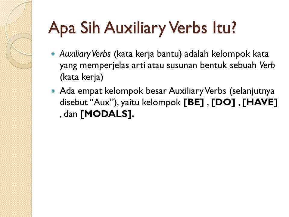 Apa Sih Auxiliary Verbs Itu?  Auxiliary Verbs (kata kerja bantu) adalah kelompok kata yang memperjelas arti atau susunan bentuk sebuah Verb (kata ker