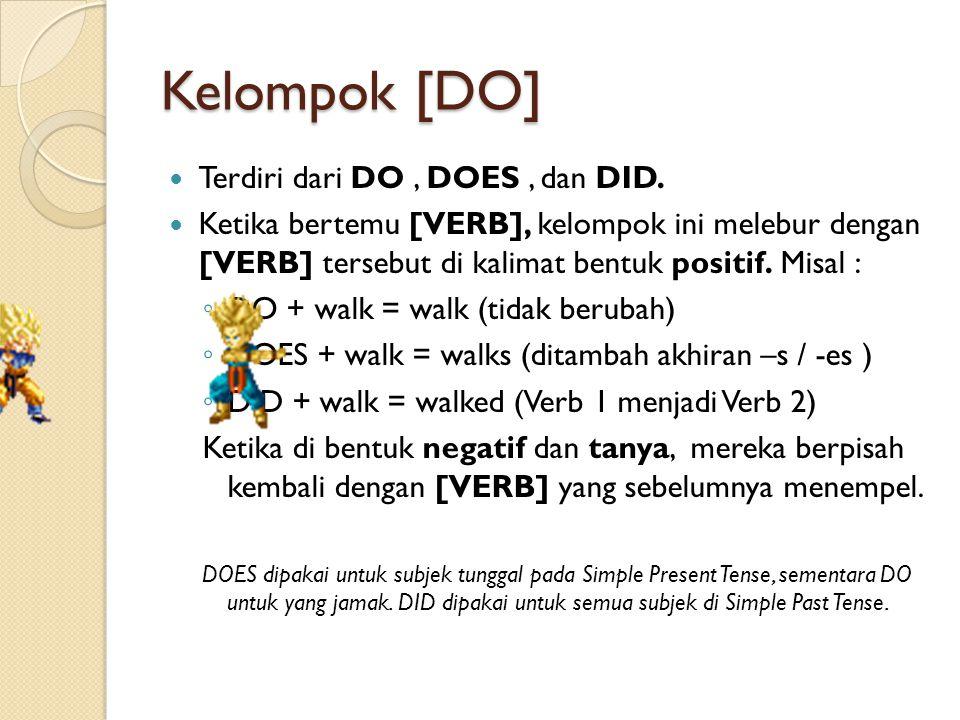 Kelompok [DO]  Terdiri dari DO, DOES, dan DID.  Ketika bertemu [VERB], kelompok ini melebur dengan [VERB] tersebut di kalimat bentuk positif. Misal