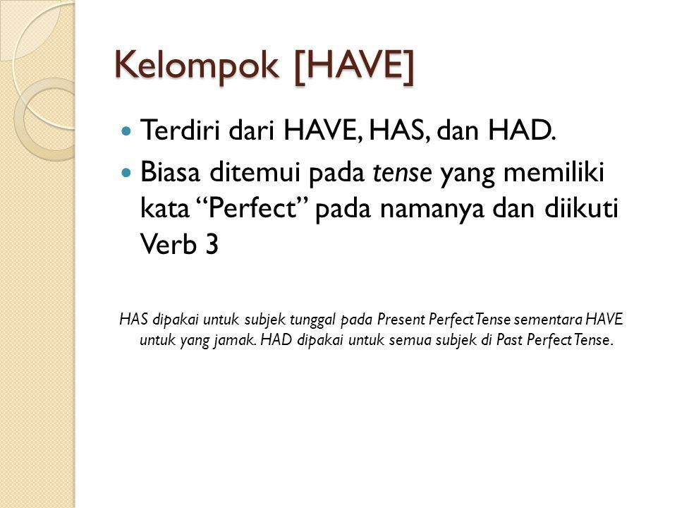 """Kelompok [HAVE]  Terdiri dari HAVE, HAS, dan HAD.  Biasa ditemui pada tense yang memiliki kata """"Perfect"""" pada namanya dan diikuti Verb 3 HAS dipakai"""