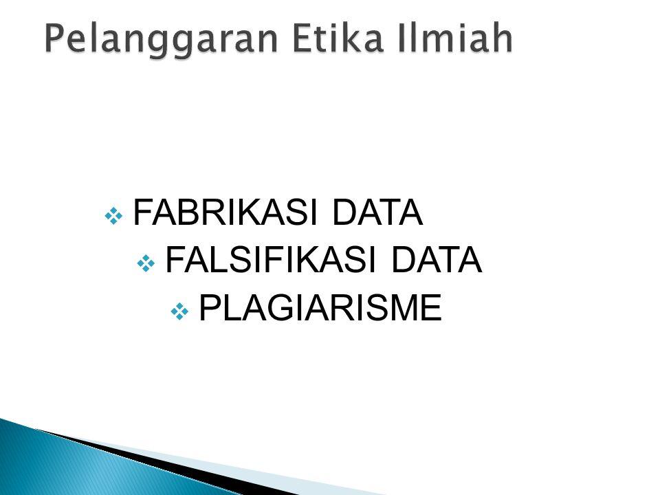  FABRIKASI DATA  FALSIFIKASI DATA  PLAGIARISME