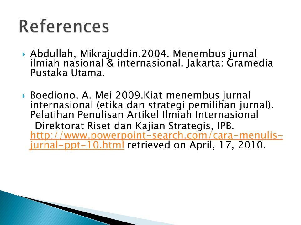 References  Abdullah, Mikrajuddin.2004. Menembus jurnal ilmiah nasional & internasional. Jakarta: Gramedia Pustaka Utama.  Boediono, A. Mei 2009.Kia