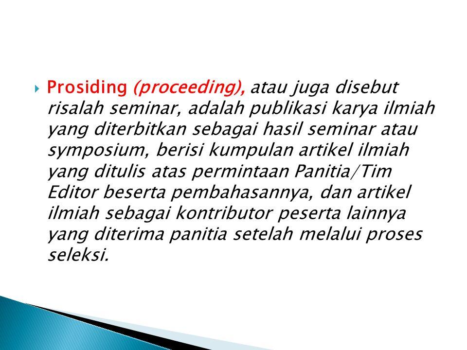  Prosiding (proceeding), atau juga disebut risalah seminar, adalah publikasi karya ilmiah yang diterbitkan sebagai hasil seminar atau symposium, beri