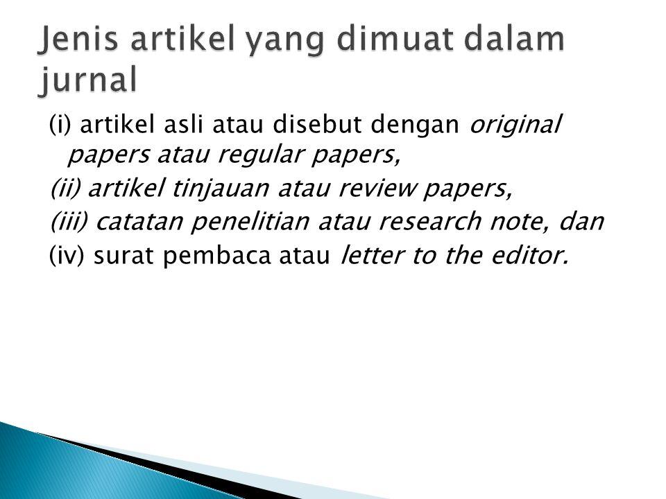 (i) artikel asli atau disebut dengan original papers atau regular papers, (ii) artikel tinjauan atau review papers, (iii) catatan penelitian atau rese