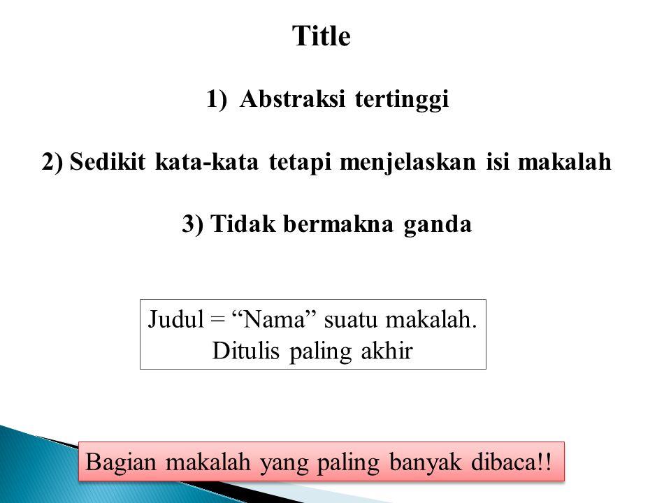 Title 1)Abstraksi tertinggi 2) Sedikit kata-kata tetapi menjelaskan isi makalah 3) Tidak bermakna ganda Bagian makalah yang paling banyak dibaca!! Jud