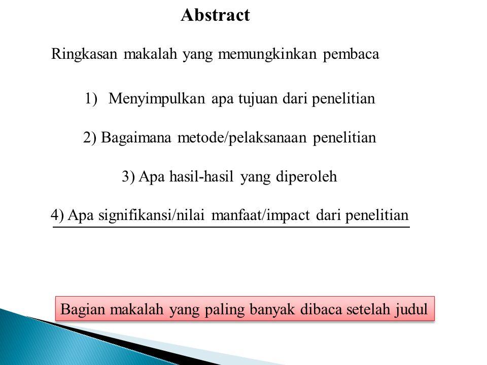 Abstract Ringkasan makalah yang memungkinkan pembaca 1)Menyimpulkan apa tujuan dari penelitian 2) Bagaimana metode/pelaksanaan penelitian 3) Apa hasil