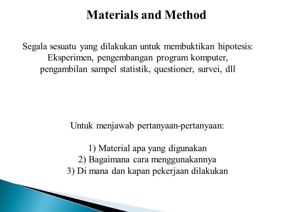 Materials and Method Untuk menjawab pertanyaan-pertanyaan: 1) Material apa yang digunakan 2) Bagaimana cara menggunakannya 3) Di mana dan kapan pekerj