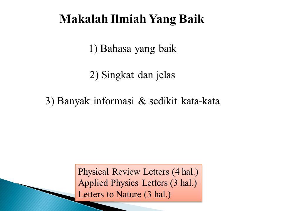 Makalah Ilmiah Yang Baik 1) Bahasa yang baik 2) Singkat dan jelas 3) Banyak informasi & sedikit kata-kata Physical Review Letters (4 hal.) Applied Phy