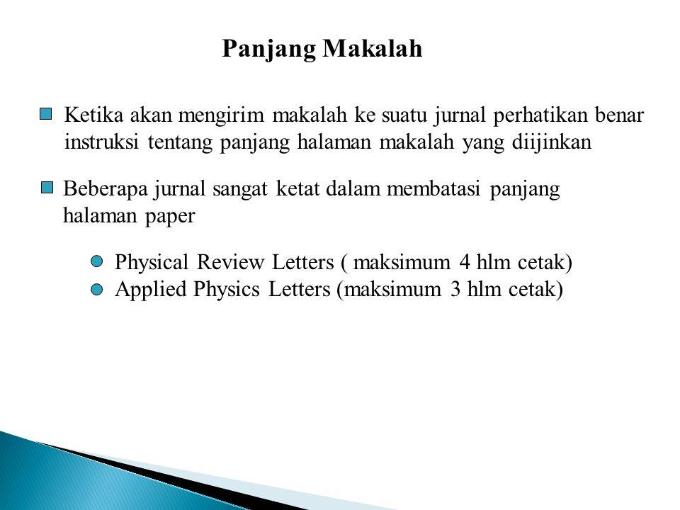 Panjang Makalah Beberapa jurnal sangat ketat dalam membatasi panjang halaman paper Physical Review Letters ( maksimum 4 hlm cetak) Applied Physics Let