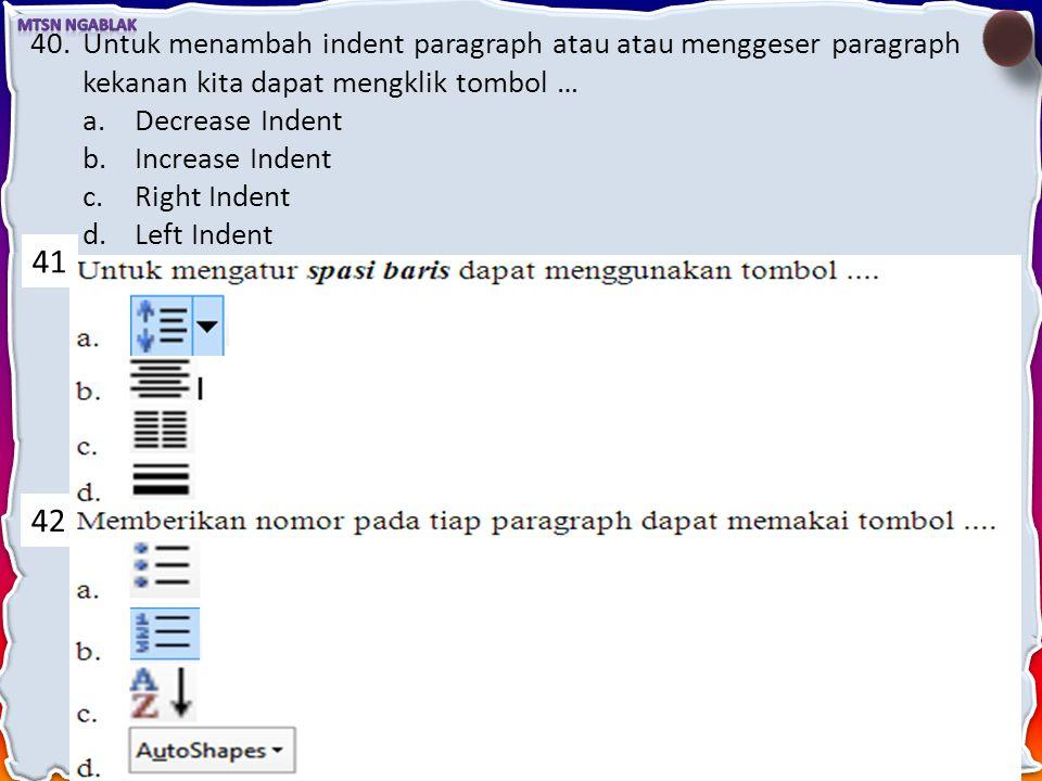 38.Untuk memberikan nomor tiap halaman dapat dilakukan dengan menekan tombol page number yang terletak pada menu... a.Insert b.File c.Format d.Table 3