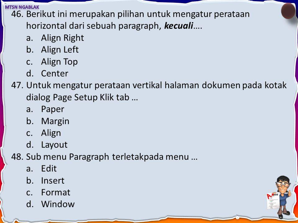 43.Untuk mengatur tulisan berkolom secara lengkap kita pilih perintah Column yang terletak pada menu.... a.Edit b.Table c.Format d.Tools 44.Pilihan un