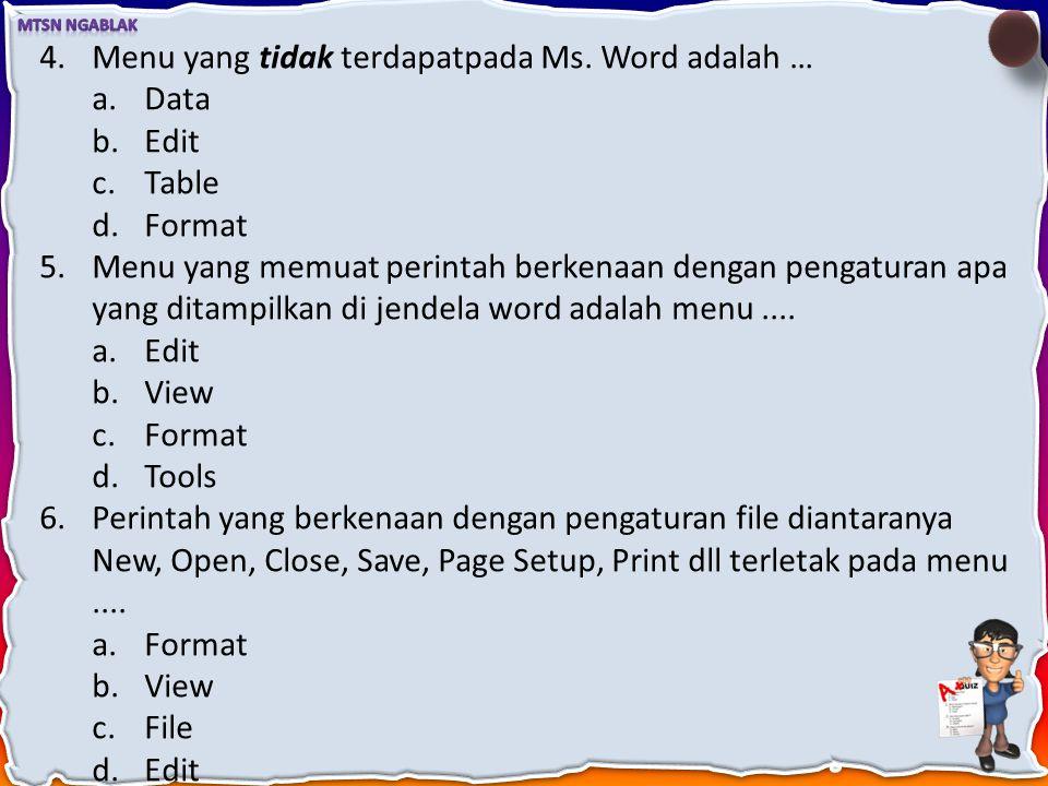 1.Perintah yang tidak terdapat pada menu Edit adalah …. a.Undo b.Copy c.Find d.Font 2.Untuk menampilkan toolbar pada jendela word kita pilih perintah