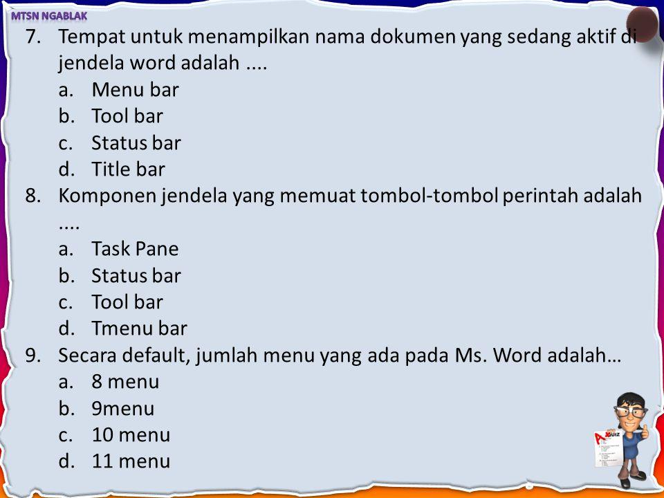 4.Menu yang tidak terdapatpada Ms. Word adalah … a.Data b.Edit c.Table d.Format 5.Menu yang memuat perintah berkenaan dengan pengaturan apa yang ditam