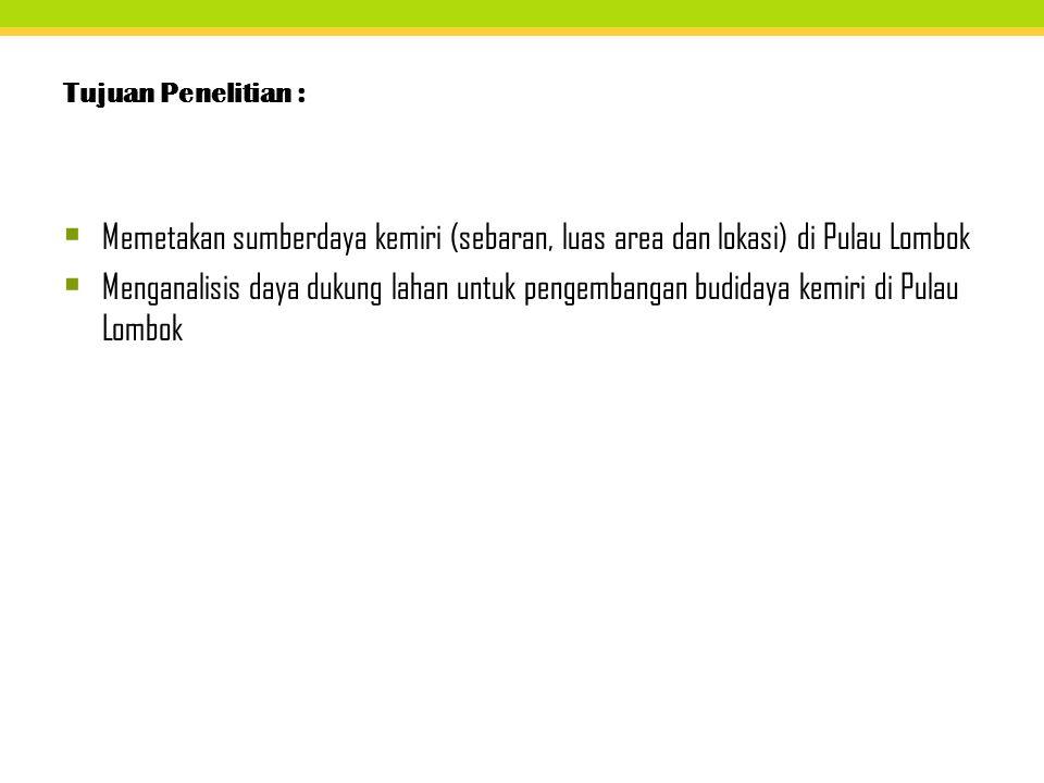  Memetakan sumberdaya kemiri (sebaran, luas area dan lokasi) di Pulau Lombok  Menganalisis daya dukung lahan untuk pengembangan budidaya kemiri di P