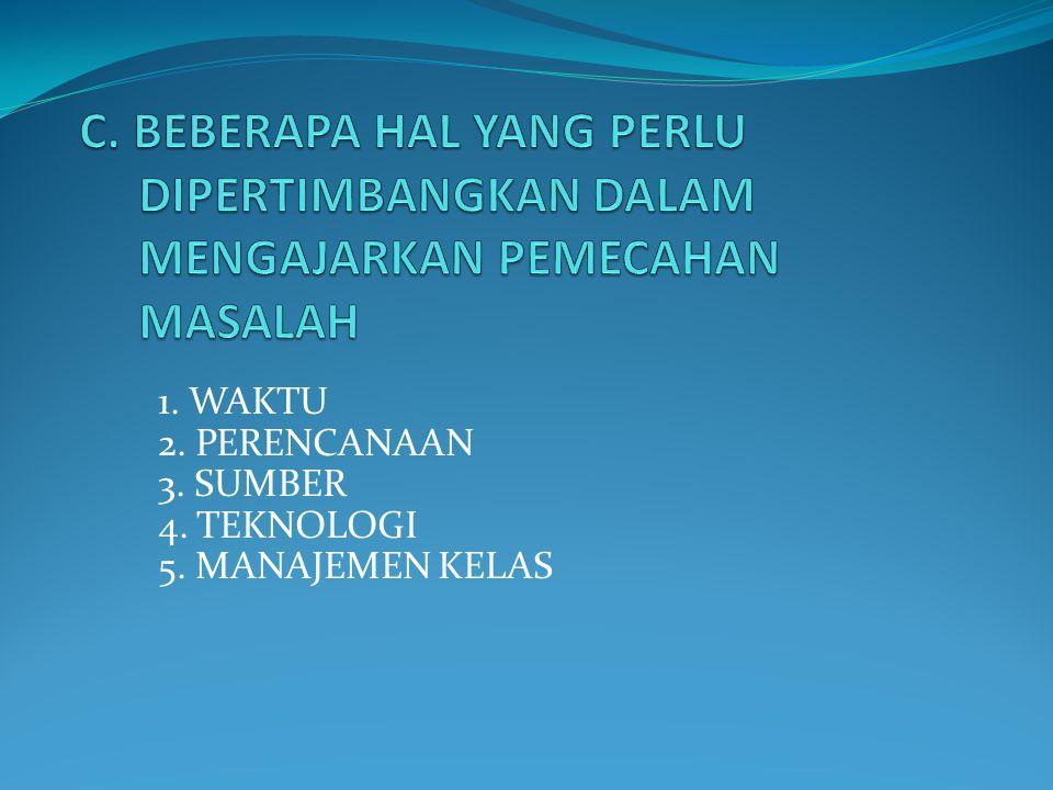 1. WAKTU 2. PERENCANAAN 3. SUMBER 4. TEKNOLOGI 5. MANAJEMEN KELAS