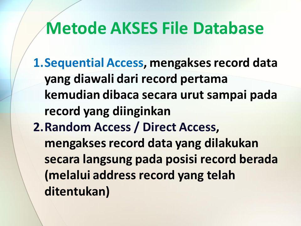 1.Sequential Access, mengakses record data yang diawali dari record pertama kemudian dibaca secara urut sampai pada record yang diinginkan 2.Random Ac