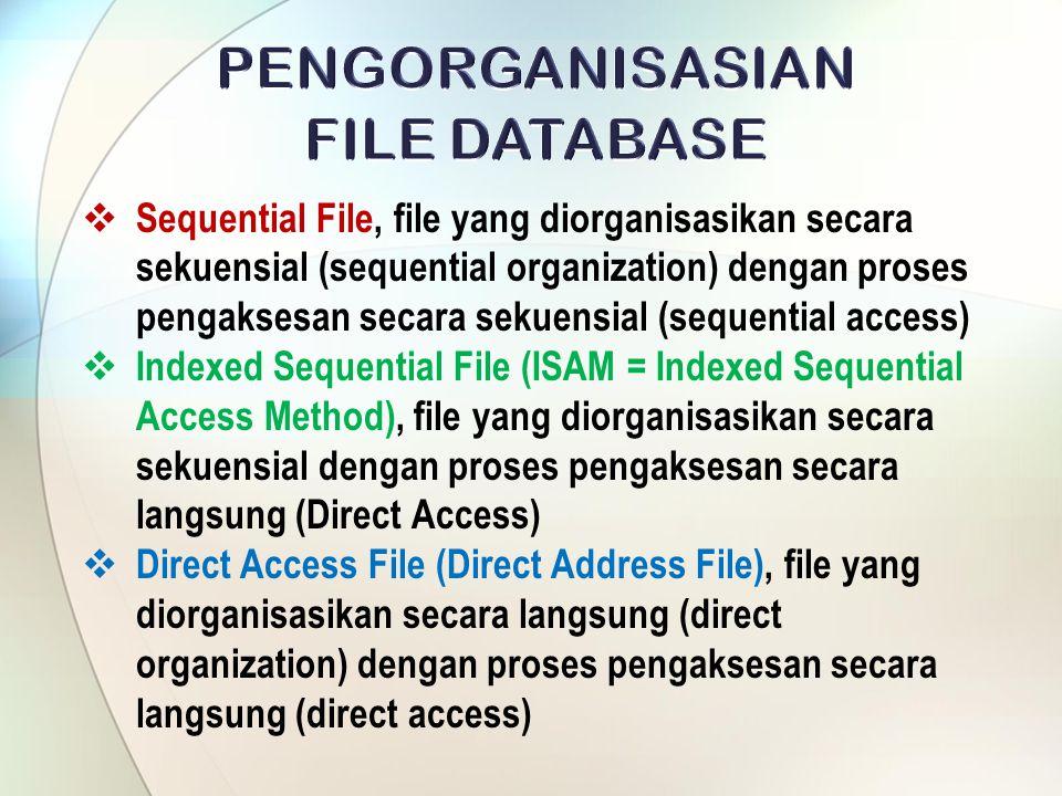  Sequential File, file yang diorganisasikan secara sekuensial (sequential organization) dengan proses pengaksesan secara sekuensial (sequential acces