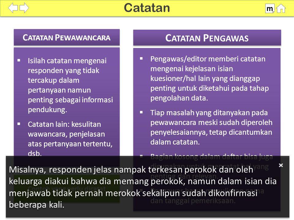 C ATATAN P EWAWANCARA C ATATAN P ENGAWAS  Isilah catatan mengenai responden yang tidak tercakup dalam pertanyaan namun penting sebagai informasi pendukung.