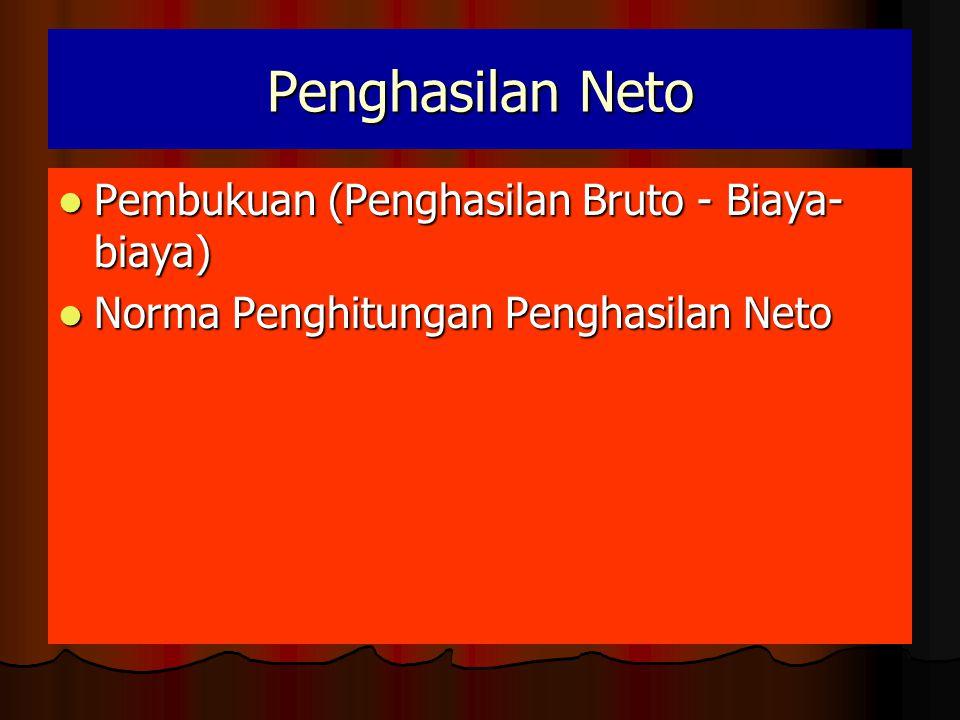 Penghasilan Neto  Pembukuan (Penghasilan Bruto - Biaya- biaya)  Norma Penghitungan Penghasilan Neto