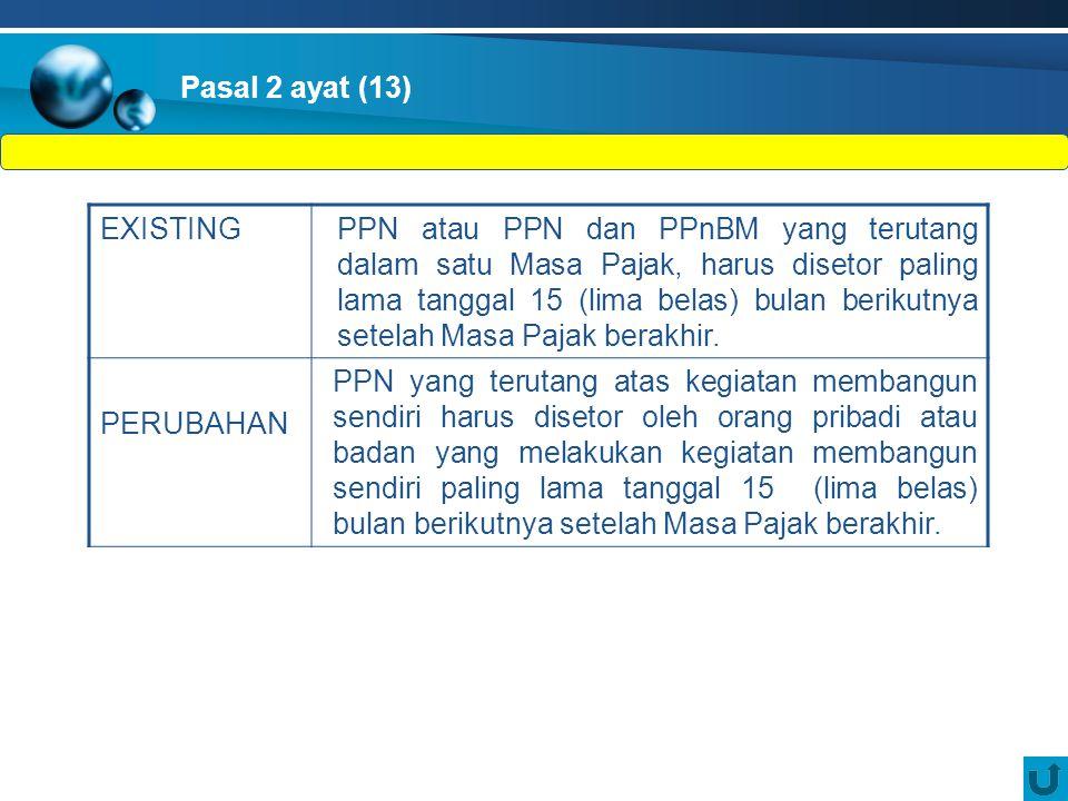 EXISTINGPPN atau PPN dan PPnBM yang terutang dalam satu Masa Pajak, harus disetor paling lama tanggal 15 (lima belas) bulan berikutnya setelah Masa Pajak berakhir.