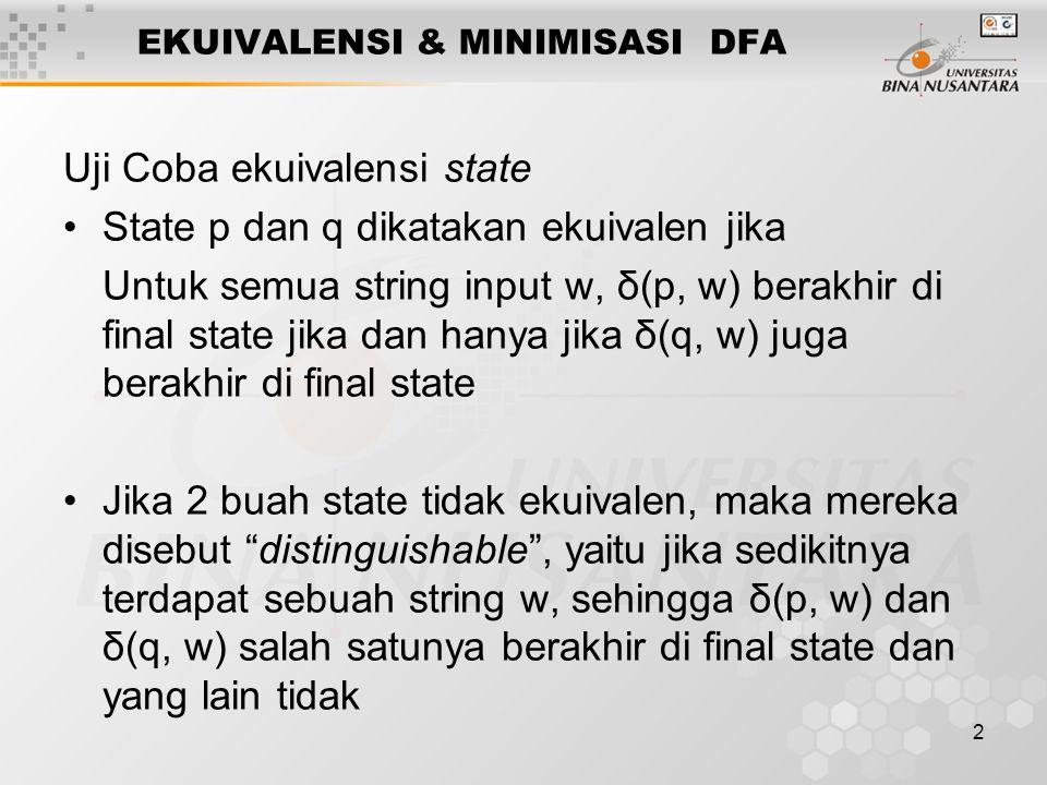 2 EKUIVALENSI & MINIMISASI DFA Uji Coba ekuivalensi state •State p dan q dikatakan ekuivalen jika Untuk semua string input w, δ(p, w) berakhir di fina