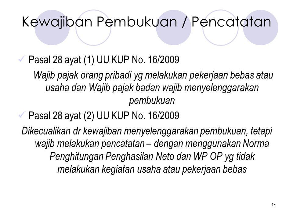 19 Kewajiban Pembukuan / Pencatatan  Pasal 28 ayat (1) UU KUP No. 16/2009 Wajib pajak orang pribadi yg melakukan pekerjaan bebas atau usaha dan Wajib