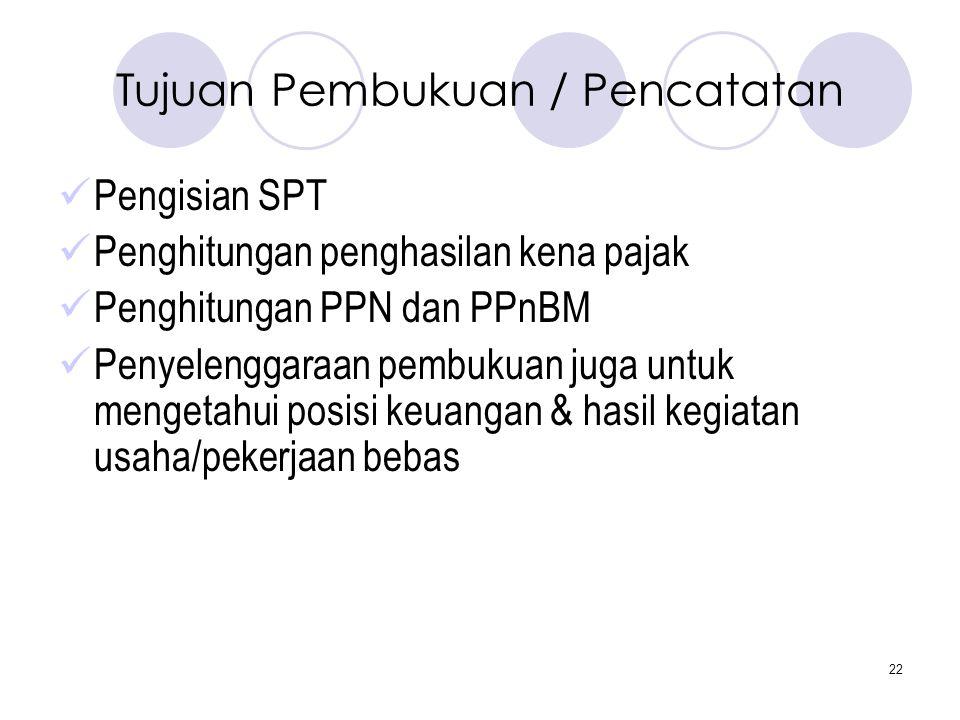 22 Tujuan Pembukuan / Pencatatan  Pengisian SPT  Penghitungan penghasilan kena pajak  Penghitungan PPN dan PPnBM  Penyelenggaraan pembukuan juga u