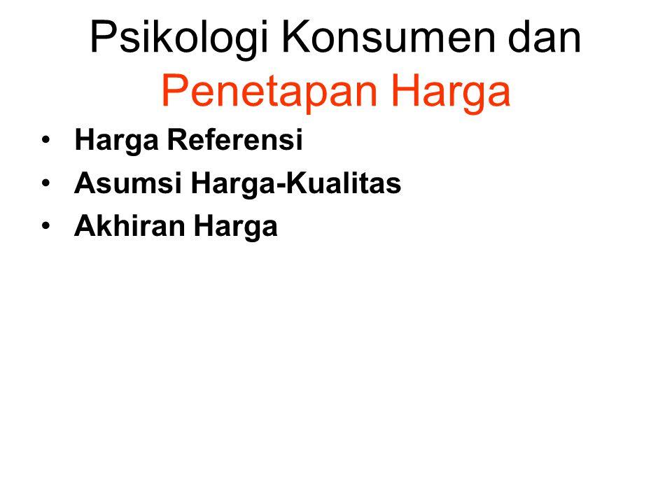 Psikologi Konsumen dan Penetapan Harga • Harga Referensi • Asumsi Harga-Kualitas • Akhiran Harga