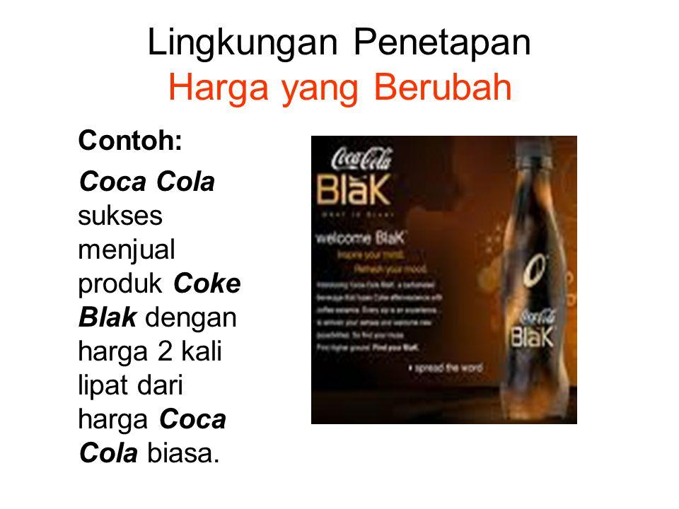 Lingkungan Penetapan Harga yang Berubah Contoh: Coca Cola sukses menjual produk Coke Blak dengan harga 2 kali lipat dari harga Coca Cola biasa.