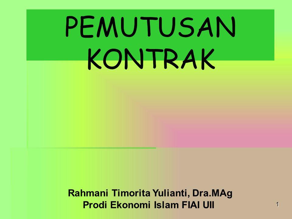 PEMUTUSAN KONTRAK 1 Rahmani Timorita Yulianti, Dra.MAg Prodi Ekonomi Islam FIAI UII
