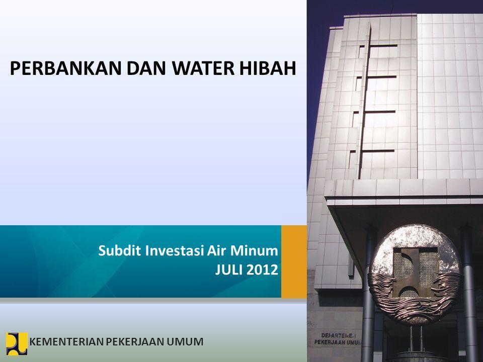 KEMENTERIAN PEKERJAAN UMUM PERBANKAN DAN WATER HIBAH Subdit Investasi Air Minum JULI 2012