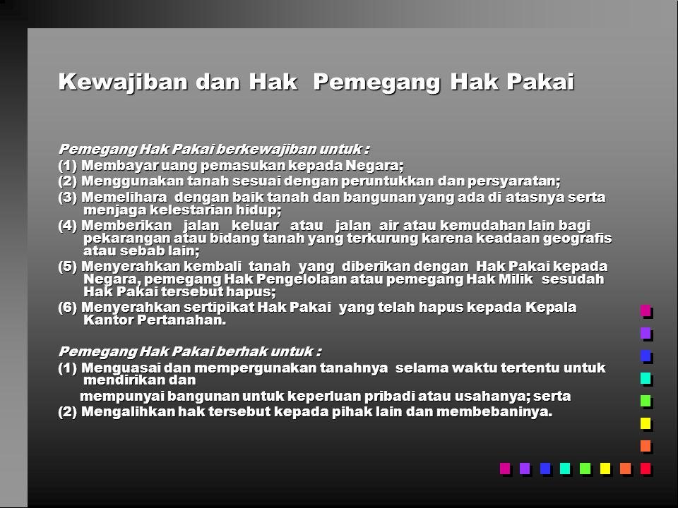 Kewajiban dan Hak Pemegang Hak Pakai Pemegang Hak Pakai berkewajiban untuk : (1) Membayar uang pemasukan kepada Negara; (2) Menggunakan tanah sesuai d