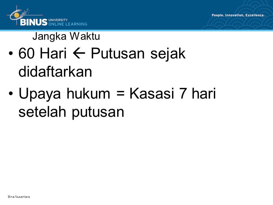 Jangka Waktu •60 Hari  Putusan sejak didaftarkan •Upaya hukum = Kasasi 7 hari setelah putusan Bina Nusantara
