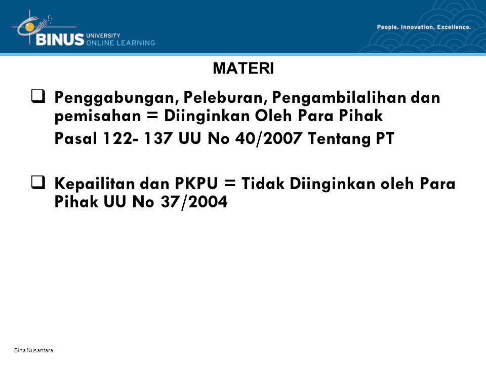 Bina Nusantara MATERI  Penggabungan, Peleburan, Pengambilalihan dan pemisahan = Diinginkan Oleh Para Pihak Pasal 122- 137 UU No 40/2007 Tentang PT 