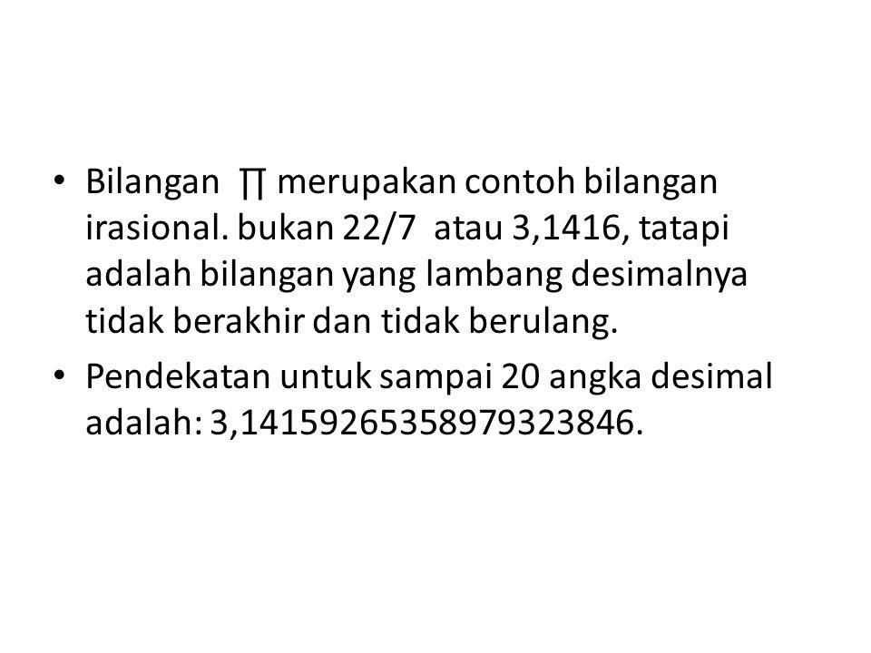 • Bilangan ∏ merupakan contoh bilangan irasional.