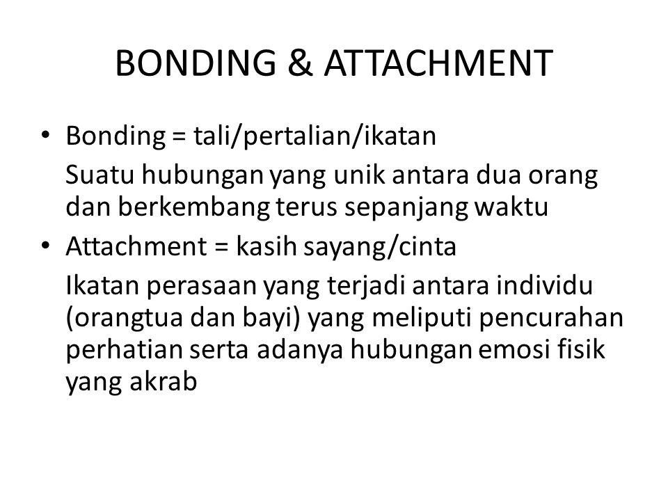 BONDING & ATTACHMENT • Bonding = tali/pertalian/ikatan Suatu hubungan yang unik antara dua orang dan berkembang terus sepanjang waktu • Attachment = k