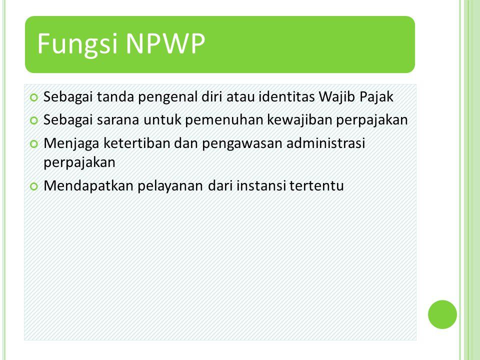 Fungsi NPWP Sebagai tanda pengenal diri atau identitas Wajib Pajak Sebagai sarana untuk pemenuhan kewajiban perpajakan Menjaga ketertiban dan pengawas