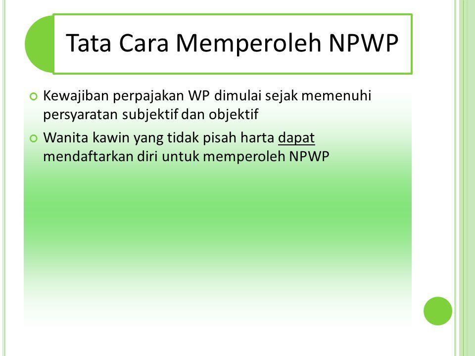 Tata Cara Memperoleh NPWP Kewajiban perpajakan WP dimulai sejak memenuhi persyaratan subjektif dan objektif Wanita kawin yang tidak pisah harta dapat mendaftarkan diri untuk memperoleh NPWP