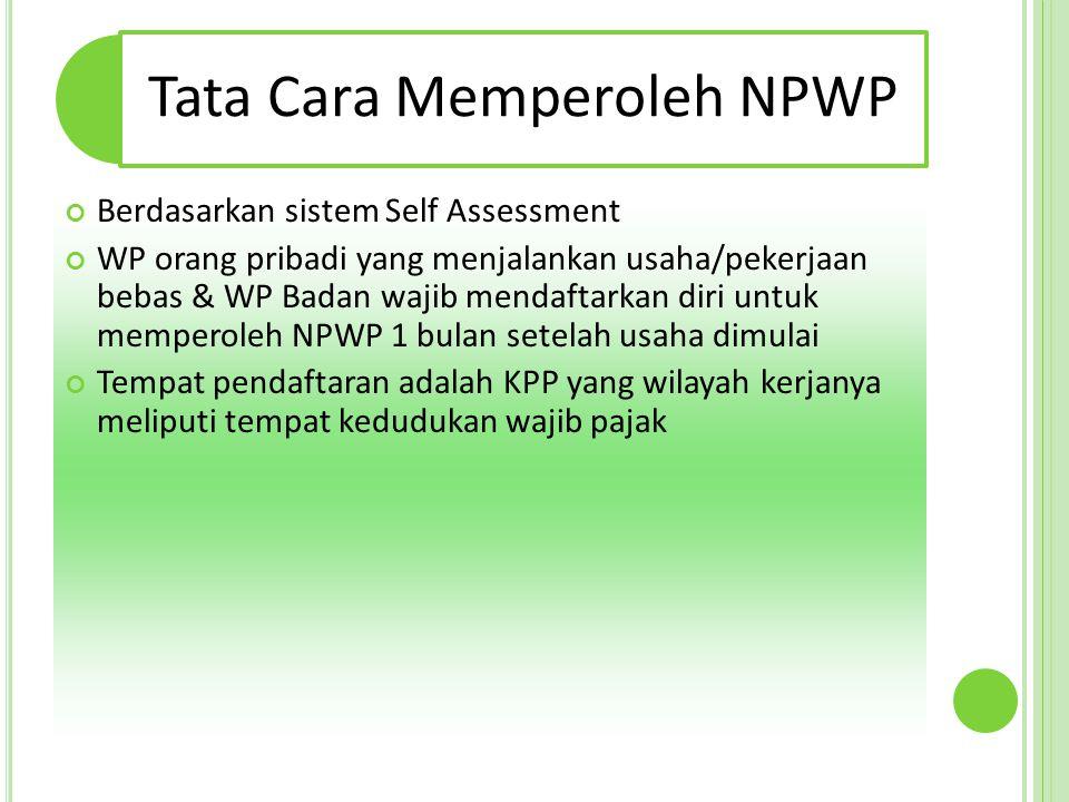 Tata Cara Memperoleh NPWP Berdasarkan sistem Self Assessment WP orang pribadi yang menjalankan usaha/pekerjaan bebas & WP Badan wajib mendaftarkan dir